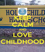 KEEP CALM AND LOVE CHILDHOOD - Personalised Poster A4 size