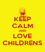 KEEP CALM AND LOVE CHILDRENS - Personalised Poster A4 size