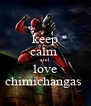 keep calm  and love chimichangas  - Personalised Poster A4 size