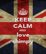 KEEP CALM AND love chimpy - Personalised Poster A4 size