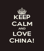 KEEP CALM AND LOVE CHINA! - Personalised Poster A4 size