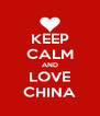 KEEP CALM AND LOVE CHINA - Personalised Poster A4 size