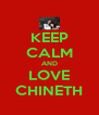 KEEP CALM AND LOVE CHINETH - Personalised Poster A4 size