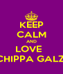 KEEP CALM AND LOVE   CHIPPA GALZ  - Personalised Poster A4 size