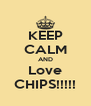 KEEP CALM AND Love CHIPS!!!!! - Personalised Poster A4 size