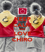 KEEP CALM AND LOVE CHIRO - Personalised Poster A4 size