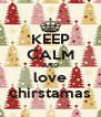 KEEP CALM AND love chirstamas - Personalised Poster A4 size