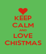 KEEP CALM AND LOVE CHISTMAS - Personalised Poster A4 size