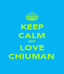 KEEP CALM and LOVE CHIUMAN - Personalised Poster A4 size