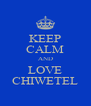 KEEP CALM AND LOVE CHIWETEL - Personalised Poster A4 size