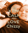 KEEP CALM AND LOVE  Chizzy  - Personalised Poster A4 size