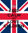 KEEP CALM AND LOVE  CHLDREN - Personalised Poster A4 size