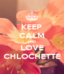 KEEP CALM AND LOVE CHLOCHETTE - Personalised Poster A4 size