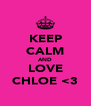 KEEP CALM AND LOVE CHLOE <3 - Personalised Poster A4 size