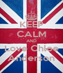 KEEP CALM AND Love Chloe Anderson - Personalised Poster A4 size