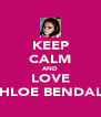 KEEP CALM AND LOVE CHLOE BENDALL - Personalised Poster A4 size