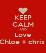 KEEP CALM AND Love Chloe + chris  - Personalised Poster A4 size