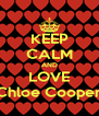 KEEP CALM AND LOVE Chloe Cooper - Personalised Poster A4 size