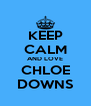 KEEP CALM AND LOVE CHLOE DOWNS - Personalised Poster A4 size