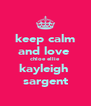 keep calm and love  chloe ellie kayleigh  sargent - Personalised Poster A4 size