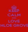 KEEP CALM AND LOVE CHLOE GROVES - Personalised Poster A4 size