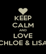 KEEP CALM AND LOVE CHLOE & LISA - Personalised Poster A4 size