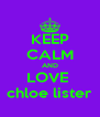 KEEP CALM AND LOVE  chloe lister - Personalised Poster A4 size