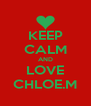 KEEP CALM AND LOVE CHLOE.M - Personalised Poster A4 size