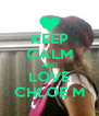 KEEP CALM AND LOVE CHLOE M - Personalised Poster A4 size