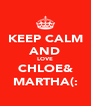 KEEP CALM AND LOVE CHLOE& MARTHA(: - Personalised Poster A4 size