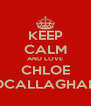 KEEP CALM AND LOVE CHLOE OCALLAGHAN - Personalised Poster A4 size