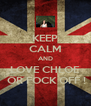 KEEP CALM AND LOVE CHLOE  OR FOCK OFF ! - Personalised Poster A4 size