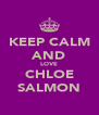 KEEP CALM AND LOVE CHLOE SALMON - Personalised Poster A4 size