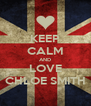 KEEP CALM AND LOVE CHLOE SMITH - Personalised Poster A4 size