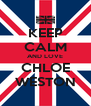 KEEP CALM AND LOVE CHLOE WESTON - Personalised Poster A4 size