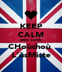 KEEP CALM AND LOVE CHoùchoù  L'ùsMiste - Personalised Poster A4 size