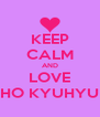 KEEP CALM AND LOVE CHO KYUHYUN - Personalised Poster A4 size