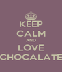KEEP CALM AND LOVE CHOCALATE - Personalised Poster A4 size