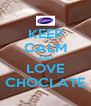 KEEP CALM AND LOVE CHOCLATE - Personalised Poster A4 size