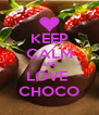 KEEP CALM AND LOVE  CHOCO - Personalised Poster A4 size