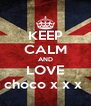KEEP CALM AND LOVE choco x x x  - Personalised Poster A4 size