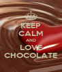 KEEP CALM AND LOVE CHOCOLATE - Personalised Poster A4 size