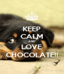 KEEP CALM AND LOVE CHOCOLATE!! - Personalised Poster A4 size