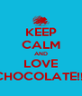 KEEP CALM AND LOVE CHOCOLATE!!! - Personalised Poster A4 size