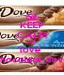 KEEP CALM AND love  chocolate dove - Personalised Poster A4 size