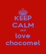 KEEP CALM and love chocomel - Personalised Poster A4 size