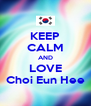 KEEP CALM AND LOVE Choi Eun Hee - Personalised Poster A4 size