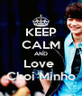 KEEP CALM AND Love  Choi Minho - Personalised Poster A4 size
