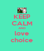 KEEP CALM AND love choice - Personalised Poster A4 size