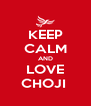 KEEP CALM AND LOVE CHOJI  - Personalised Poster A4 size